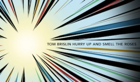 Hurry Up and Smell the Roses, the debut solo album from Tom Brislin, released on October 30
